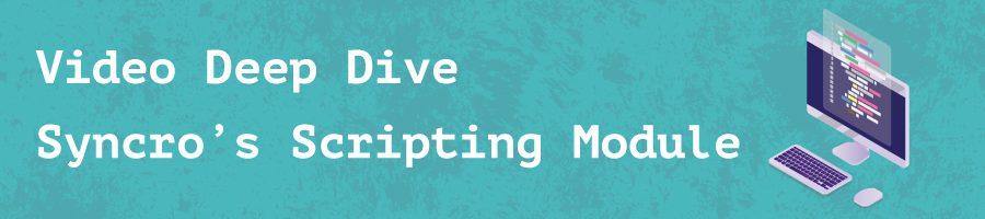 Video Deep Dive: Syncro's Scripting Module